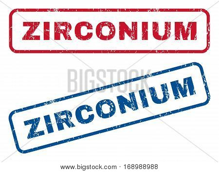 Zirconium text rubber seal stamp watermarks. Vector style is blue and red ink tag inside rounded rectangular banner. Grunge design and unclean texture. Blue and red signs.