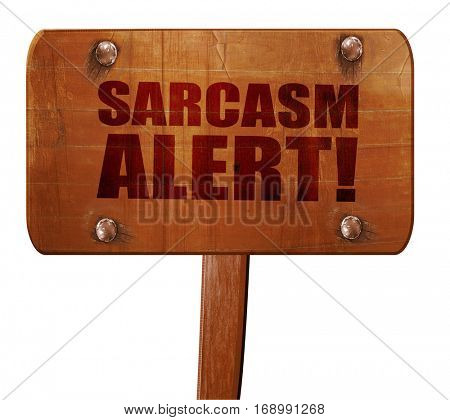 sarcasm alert, 3D rendering, text on wooden sign