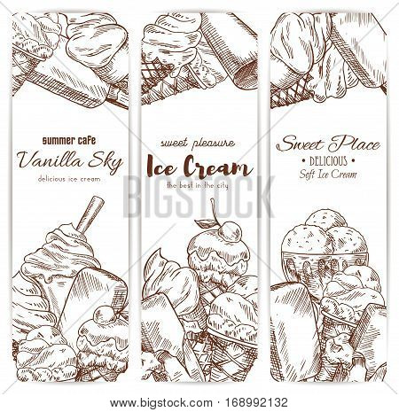 Ice cream sketch banners set for cafe, gelateria or restaurant. Vector sweet fruity ice cream desserts soft ice cream in wafer cone, glazed eskimo with whipped cream and fruit ice, chocolate sundae and fresh vanilla ice cream scoops in glass bowl