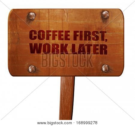 coffee first work later, 3D rendering, text on wooden sign