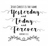 Jesus Christ is the Same yesterday and Today and Forever Bible Scripture Calligraphy typography art poster design from Hebrews poster