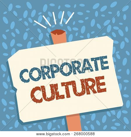 Writing Note Showing Corporate Culture. Business Photo Showcasing Beliefs And Ideas That A Company H