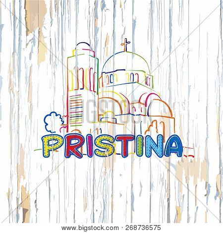 Colorful Pristina Drawing On Wooden Background. Hand-drawn Vector Illustration.
