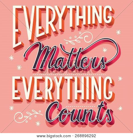 Everything Matters, Everything Counts, Hand Lettering Typography Modern Poster Design, Vector Illust