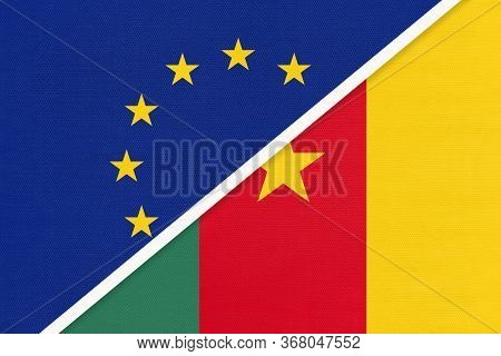 European Union Or Eu And Cameroon National Flag From Textile. Symbol Of The Council Of Europe Associ