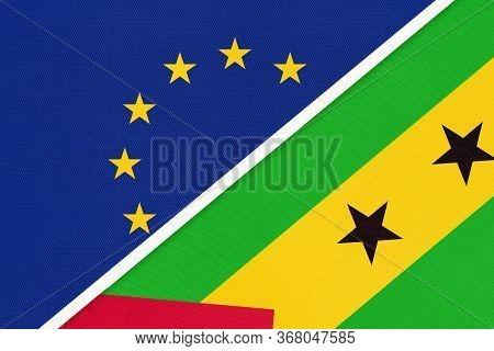 European Union Or Eu And Sao Tome And Principe Or Saint Thomas And Prince National Flag From Textile