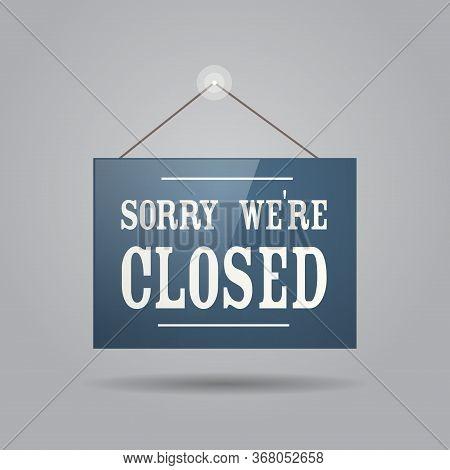 Closed Sign Hanging Outside Business Office Store Shop Or Restaurant Coronavirus Pandemic Quarantine
