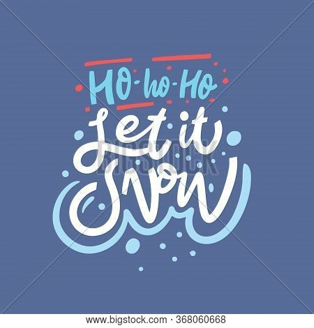 Ho Ho Ho Let It Snow Lettering Phrase. Colorful Vector Illustration. Isolated On Blue Background