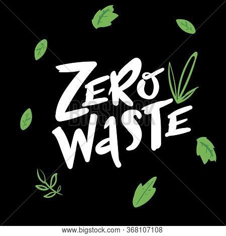 Zero Waste Handwritten Text With Green Leaves Isolated On Black Background. Zero Landfill Concept Il
