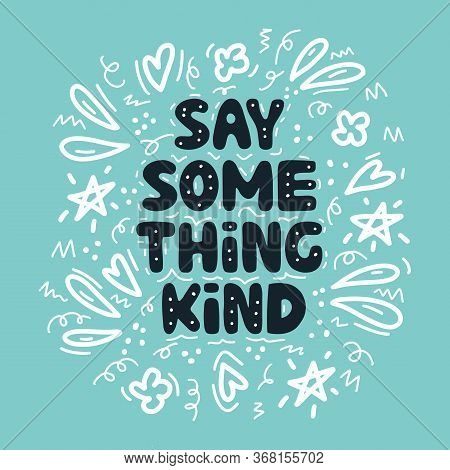 Say Something Kind. Motivation Quote. Cute Hand Drawn Bauble Lettering On Blue Background And White