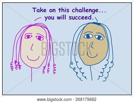 Color Cartoon Of Two Smiling, Beautiful And Ethnically Diverse Women Saying Take On This Challenge..