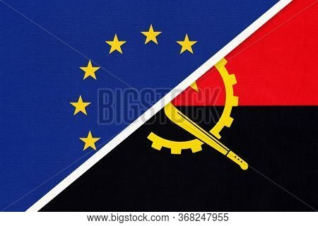 European Union Or Eu And Angola National Flag From Textile. Symbol Of The Council Of Europe Associat