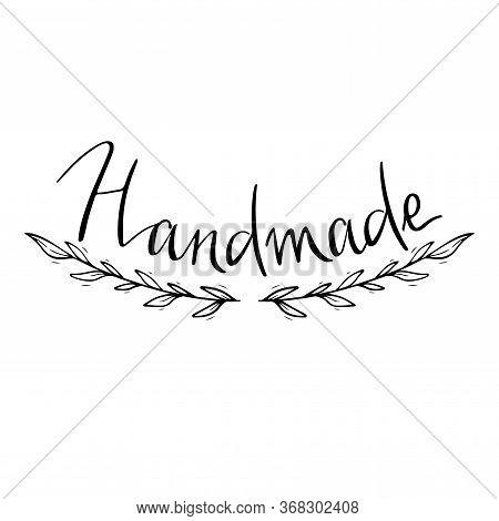 Handmade Lettering Emblem With Floral Branch. Handwritten Handdrawn Black Label For Hand Craft Produ
