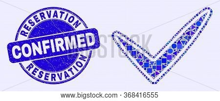 Geometric Yes Tick Mosaic Icon And Reservation Confirmed Seal Stamp. Blue Vector Round Scratched Sta