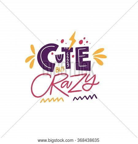 Cute But Crazy Lettering. Kids Phrase. Hand Written Calligraphy. Colorful Vector Illustration. Isola