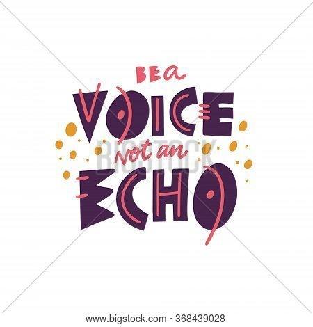 Be A Voice, Not An Echo Phrase. Scandinavian Typography. Vector Illustration. Isolated On White Back