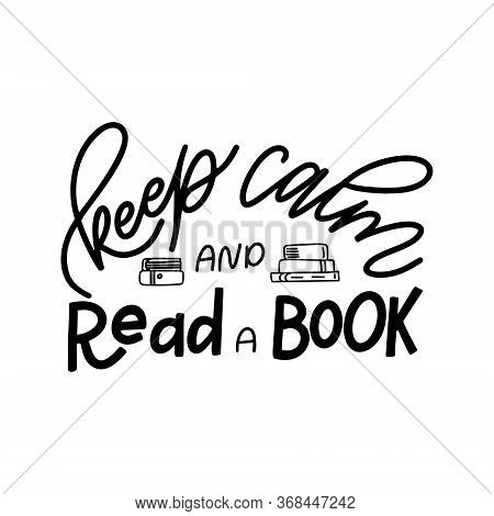 Hand Drawn Lettering Quote For Poster Desogn Isolated On White Backgound. Keep Calm And Read A Book.