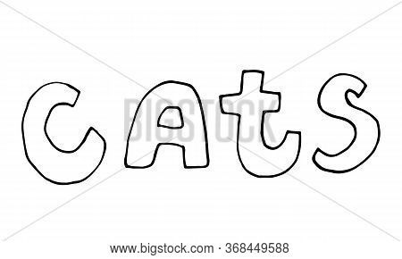Hand Drawn Vector Inscription Of Cats Word. Cute Funny Domestic Animal Typography. Simple Childish D