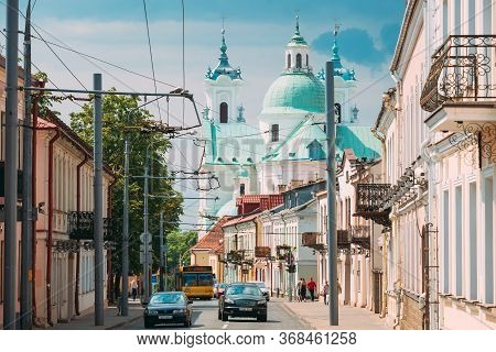 Grodno, Belarus - June 10, 2017: Famous Landmark Is St. Francis Xavier Cathedral At Summer Day. View