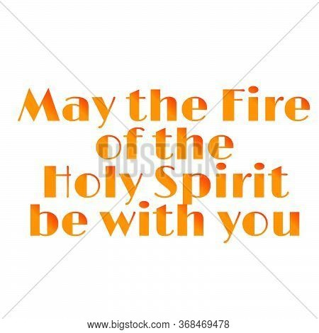 May The Fire Of The Holy Spirit Be With You,  Pentecost Sunday Quote, Typography For Print Or Use As