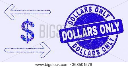 Geometric Dollar Exchange Arrows Mosaic Icon And Dollars Only Seal Stamp. Blue Vector Round Distress