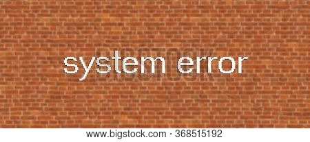 Background With System Error Written In Large Letters Representing What This Error Message Would Loo
