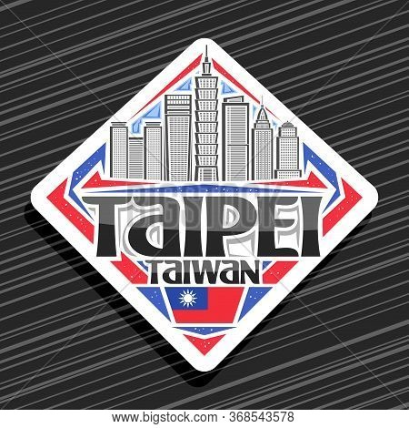 Vector Logo For Taipei, White Decorative Road Sign With Line Illustration Of Famous Taipei City Scap