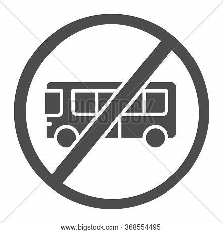 Bus With Ban Solid Icon, Warning And Caution For Covid-19 Epidemic Concept, Bus With Cross Sign On W