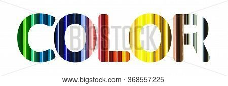 Word Color Made Of Colorful Pencils Isolated On White Background. Banner Image With Letters.