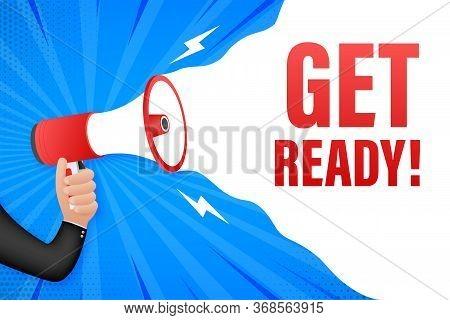 Hand Holding Megaphone With Get Ready. Megaphone Banner. Web Design. Vector Stock Illustration.