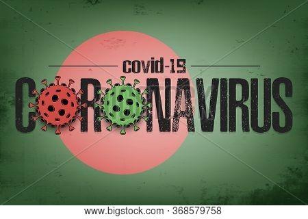Flag Of Bangladesh With Coronavirus Covid-19. Virus Cells Coronavirus Bacteriums Against Background