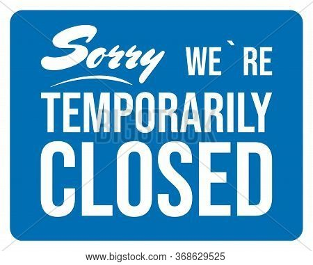 Sorry, We Are Temporarily Closed. Blue Sign. Vector