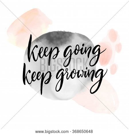 Keep Going, Keep Growing. Positive Inspirational Quote About Learning And Progress, Frustration Adap