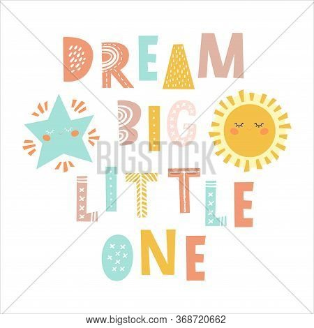 Dream Big Little One - Hand Drawn Inscription, Typography Poster With Inspirational Phrase. T-shirt,