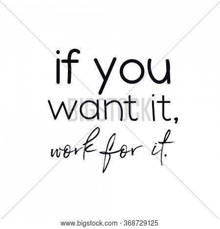 Quote - If you want it, work for it. with white background - High quality image