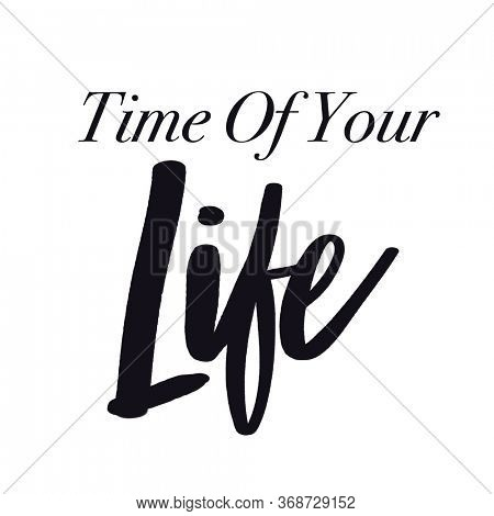 Quote - Time of your life with white background - High quality image