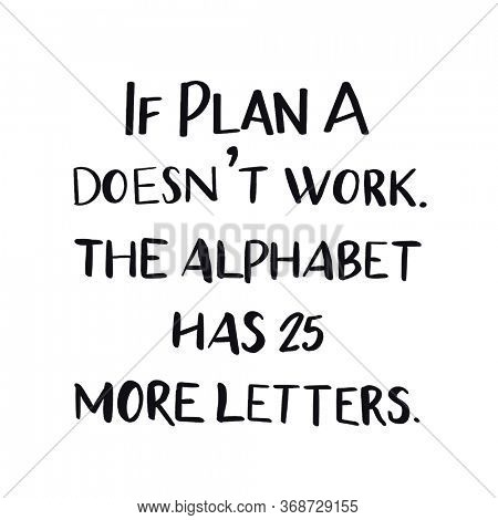 Quote - If plan A doesn't work. The alphabet had 25 more letters. with white background - High quality image