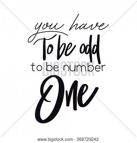 Quote - you have to be odd to be number one with white background - High quality image