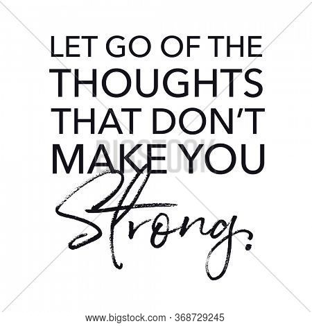 Quote - Let go of the thoughts that don't make you strong white background - High quality image