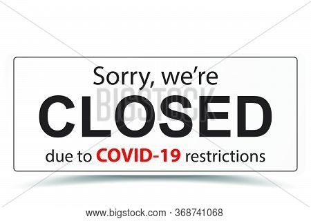 Sorry We Are Closed Closed Sign Due To Covid-19 Restrictions Coronavirus Outbreak Vector. Door Sign,