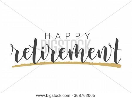 Handwritten Lettering Of Happy Retirement. Template For Greeting Card, Print Or Web Product. Objects
