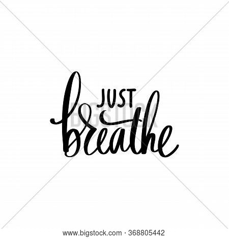 Just Breathe - Yoga Calm Inspirational, Handwritten Quote.