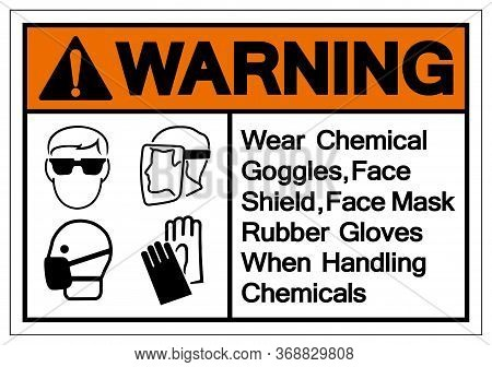 Warning Wear Chemical Goggles,face Shield,face Mask,rubber Gloves When Handling Chemicals Symbol Sig