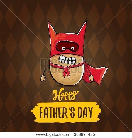 Happy Fathers Day Greeting Card With Cartoon Father Super Potato Isolated On Brown Background. Fathe