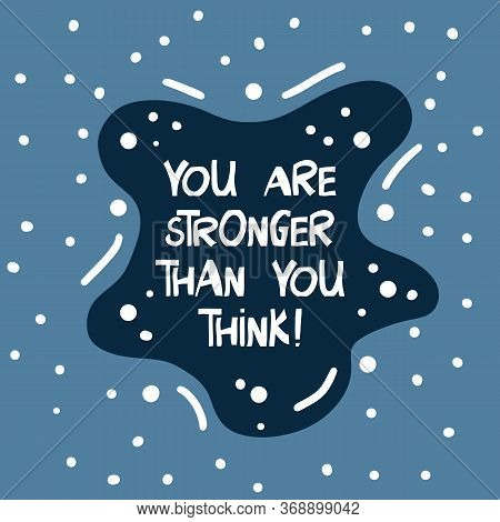 You Are Stronger, Than You Think. Motivation Quote. Cute Hand Drawn White Lettering In Modern Scandi
