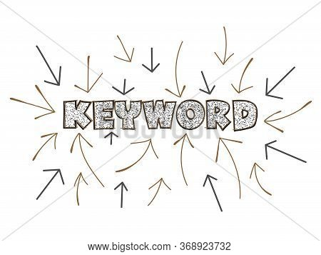 Keywords Research For Seo, Arrows Pointing To The Word Keyword At The Center. Hand-drawn Illustratio