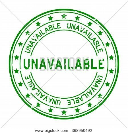 Grunge Green Unavailable Word Round Rubber Seal Stamp On White Background