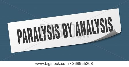 Paralysis By Analysis Sticker. Paralysis By Analysis Square Sign. Paralysis By Analysis. Peeler