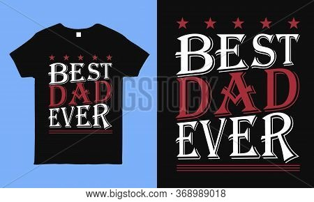 Best Dad Ever. Gift For Father. Typography Design For Sticker, T Shirt, Mug, Bag, Pillow. Special Fa