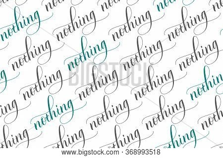 Seamless Pattern Of Modern Brush Calligraphy Nothing Isolated On A White Background For Wrapping Pap
